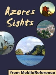 Azores Sights (São Miguel Island): a travel guide to the top 20 attractions in São Miguel (Sao Miguel, Saint Michael), Azores, Portugal (Mobi Sights) ebook by MobileReference