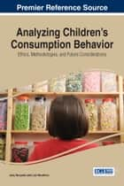 Analyzing Children's Consumption Behavior - Ethics, Methodologies, and Future Considerations ebook by Jony Haryanto, Luiz Moutinho