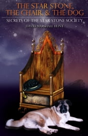 The Star Stone, The Chair, and The Dog - Book 1 Secrets of the Star Stone Society ebook by David Marshall Hunt