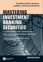 Mastering Investment Banking Securities - A Practical Guide to Structures, Products, Pricing and Calculations ebook by Natasha Kozul