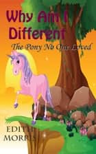 Why Am I Different ebook by Edith Morris