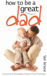 How to be a Great Dad ebook by Ian Bruce