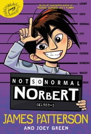 Not So Normal Norbert ebook by Joey Green, James Patterson, Hatem Aly