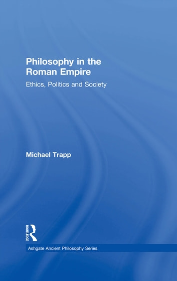 Philosophy in the Roman Empire - Ethics, Politics and Society ebook by Michael Trapp
