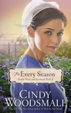 For Every Season - Book Three in the Amish Vines and Orchards Series ebook by Cindy Woodsmall