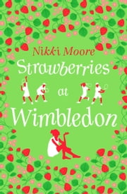 Strawberries at Wimbledon (A Short Story): Love London Series ebook by Nikki Moore