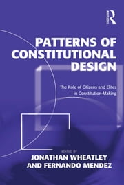 Patterns of Constitutional Design - The Role of Citizens and Elites in Constitution-Making ebook by Jonathan Wheatley,Fernando Mendez