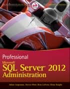 Professional Microsoft SQL Server 2012 Administration ebook by Adam Jorgensen, Steven Wort, Ross LoForte,...