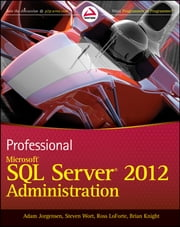 Professional Microsoft SQL Server 2012 Administration ebook by Adam Jorgensen,Steven Wort,Ross LoForte,Brian Knight