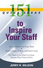 151 Quick Ideas to Inspire Your Staff ebook by Jerry R. Wilson