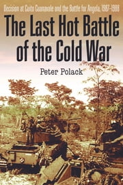 The Last Hot Battle of the Cold War - South Africa vs. Cuba in the Angolan Civil War ebook by Peter Polack