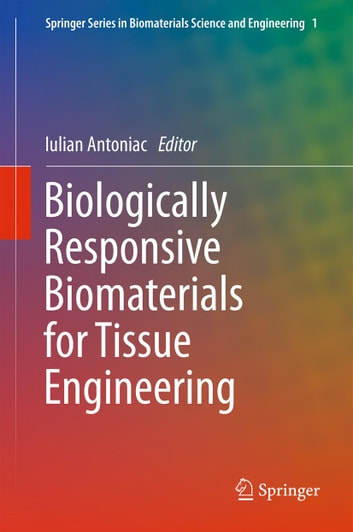 Biologically Responsive Biomaterials for Tissue Engineering ebook by