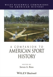 A Companion to American Sport History ebook by Steven A. Riess
