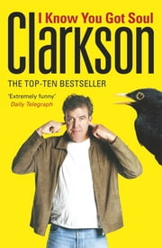 I Know You Got Soul ebook by Jeremy Clarkson