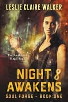 Night Awakens - The Awakened Magic Saga ebook by Leslie Claire Walker