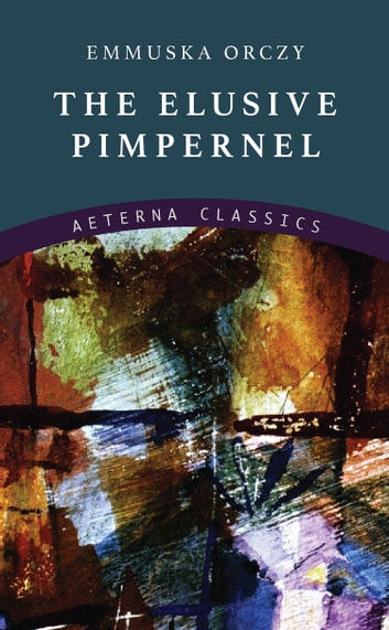 The Elusive Pimpernel ebook by Emmuska Orczy