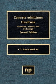 Concrete Admixtures Handbook, 2nd Ed.: Properties, Science and Technology ebook by Ramachandran, V.S.