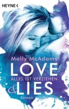 Love & Lies - Alles ist verziehen - Roman ebook by Molly McAdams, Sabine Schilasky