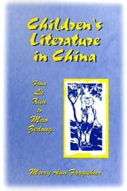 Children's Literature in China: From Lu Xun to Mao Zedong - From Lu Xun to Mao Zedong ebook by Mary Ann Farquhar