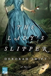 The Lady's Slipper - A Novel ebook by Deborah Swift