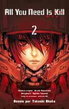 All You Need is Kill T02 ebook by Hiroshi Sakurazaka, Takeshi Obata, Ryosuke Takeuchi