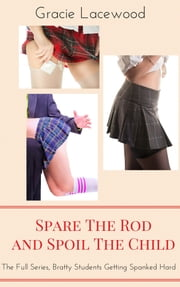 Spare The Rod and Spoil the Child, Bratty Schoolgirl Megabundle ebook by Gracie Lacewood