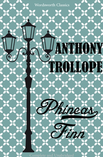 Phineas Finn: A Palliser Novel ebook by Anthony Trollope