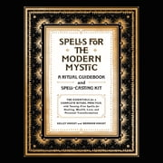 Spells for the Modern Mystic - A Ritual Guidebook and Spell-Casting Kit audiobook by Kelley Knight, Brandon Knight