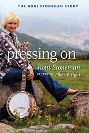 Pressing On - The Roni Stoneman Story ebook by Roni Stoneman,Ellen Wright