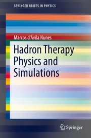 Hadron Therapy Physics and Simulations ebook by Marcos d'Ávila Nunes