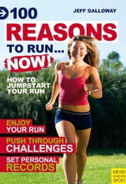 100 Reasons To Run…Now! ebook by Galloway, Jeff