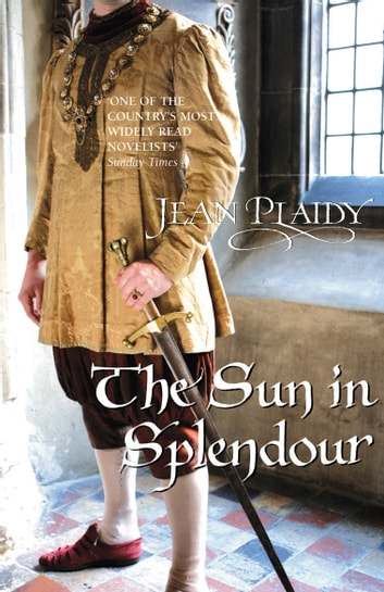 The Sun in Splendour - (Plantagenet Saga) ebook by Jean Plaidy