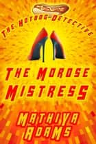 The Morose Mistress - The Hot Dog Detective (A Denver Detective Cozy Mystery) ebook by Mathiya Adams