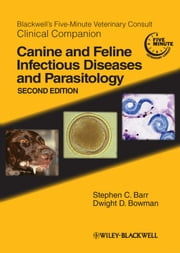 Blackwell's Five-Minute Veterinary Consult Clinical Companion - Canine and Feline Infectious Diseases and Parasitology ebook by Stephen C. Barr,Dwight D. Bowman