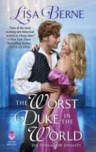 The Worst Duke in the World - The Penhallow Dynasty ebook by Lisa Berne