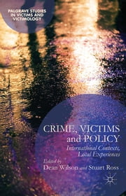 Crime, Victims and Policy - International Contexts, Local Experiences ebook by Dean Wilson,Stuart Ross