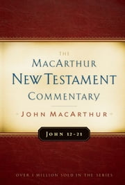 John 12-21 MacArthur New Testament Commentary ebook by John F. MacArthur Jr.