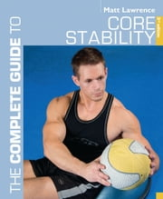 The Complete Guide to Core Stability ebook by Mr Matt Lawrence