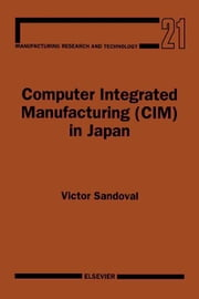 Computer Integrated Manufacturing (CIM) in Japan ebook by Sandoval, V.