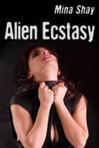 Alien Ecstasy ebook by Mina Shay