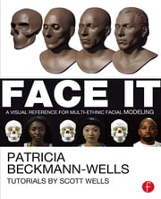 Face It - A Visual Reference for Multi-ethnic Facial Modeling ebook by Patricia Beckmann Wells
