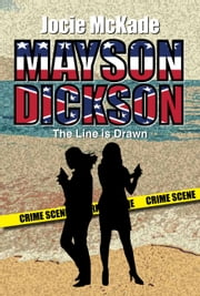 Mayson Dickson: The Line is Drawn ebook by Jocie McKade