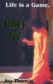Life Is A Game, Play It! ebook by Joy Thomas