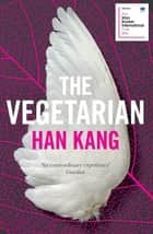 The Vegetarian - A Novel ebook by Han Kang, Deborah Smith