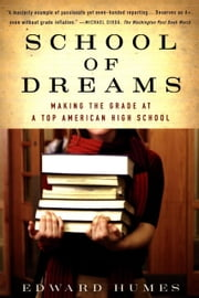 School of Dreams - Making the Grade at a Top American High School ebook by Edward Humes