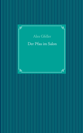 Der Pfau im Salon ebook by Alex Gfeller
