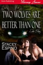 Two Wolves Are Better Than One ebook by Stacey Espino
