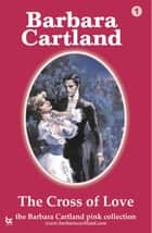 Cross of Love ebook by Barbara Cartland
