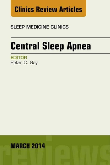 Central Sleep Apnea, An Issue of Sleep Medicine Clinics, E-Book ebook by Peter C. Gay, MD