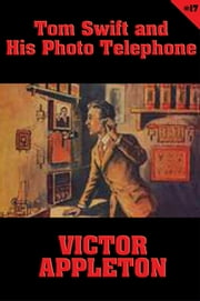 Tom Swift #17: Tom Swift and His Photo Telephone - The Picture That Saved a Fortune ebook by Victor Appleton